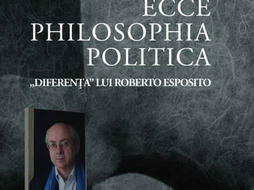 """Viorella Manolache Ecce Philosophia Politica. """"Diferența"""" lui Roberto Esposito"""