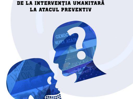 Dana Dumitru Revizuirea regulilor războiului: de la intervenția umanitara la atacul preventiv